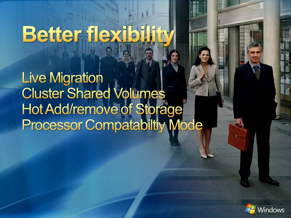 4/10/2017 9:07 PM Better flexibility Live Migration Cluster Shared Volumes Hot Add/remove of Storage Processor Compatabiltiy Mode.