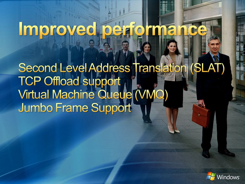 4/10/2017 9:07 PM Improved performance Second Level Address Translation (SLAT) TCP Offload support Virtual Machine Queue (VMQ) Jumbo Frame Support.