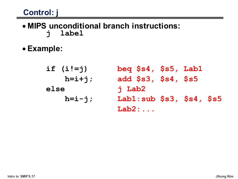 Control: j MIPS unconditional branch instructions: j label.