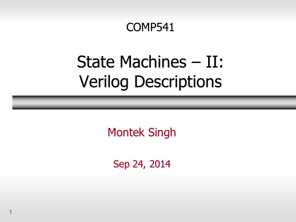 COMP541 State Machines – II: Verilog Descriptions