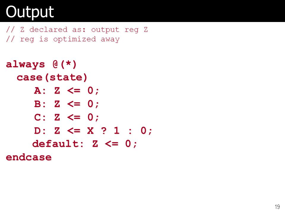 Output always @(*) case(state) A: Z <= 0; B: Z <= 0;