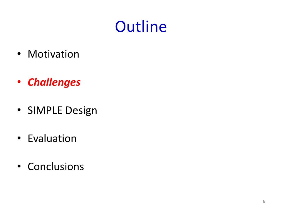 Outline Motivation Challenges SIMPLE Design Evaluation Conclusions