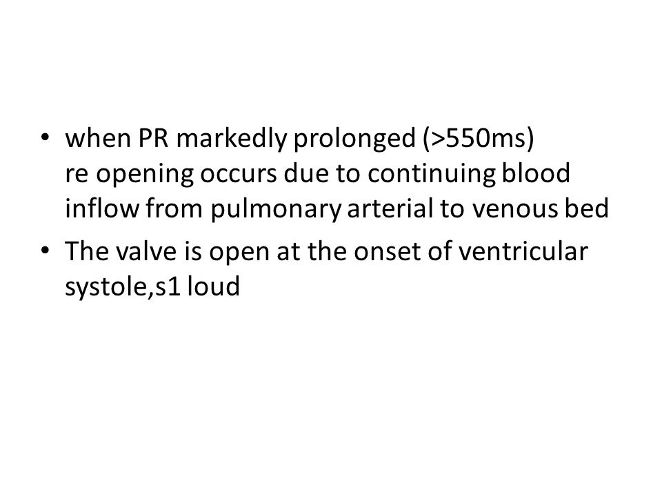 when PR markedly prolonged (>550ms) re opening occurs due to continuing blood inflow from pulmonary arterial to venous bed