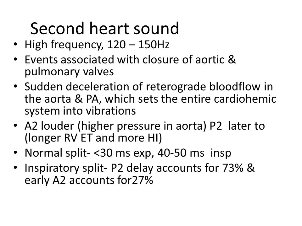 Second heart sound High frequency, 120 – 150Hz
