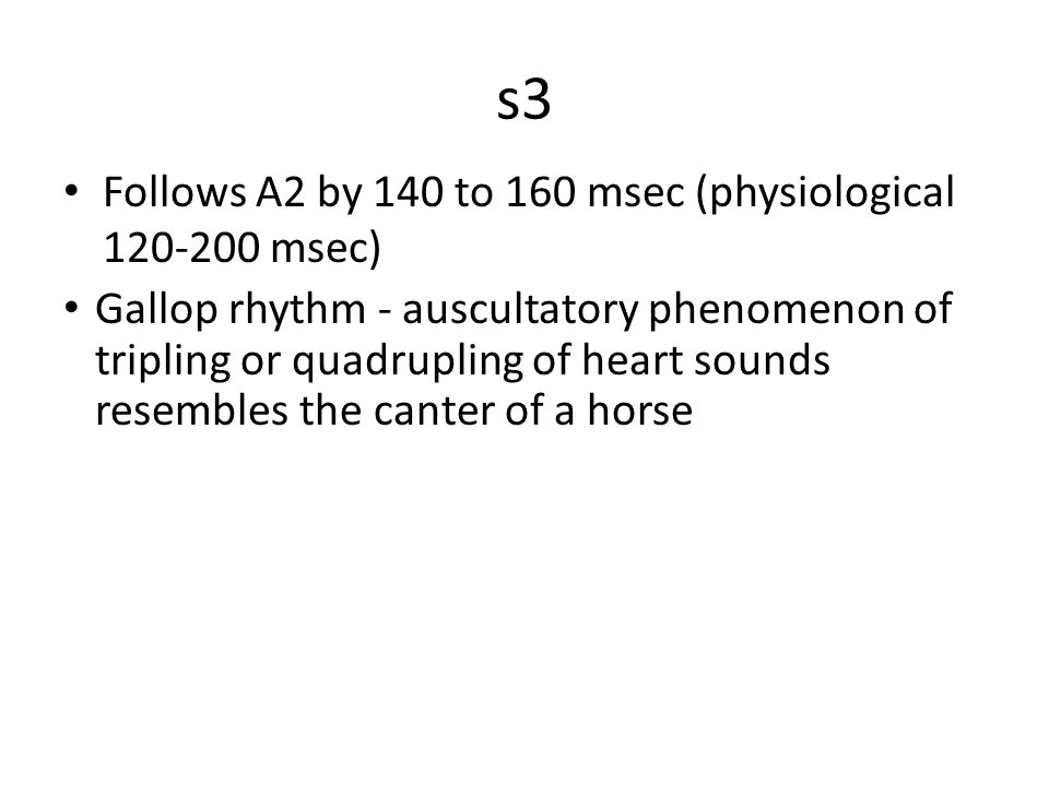 s3 Follows A2 by 140 to 160 msec (physiological 120-200 msec)