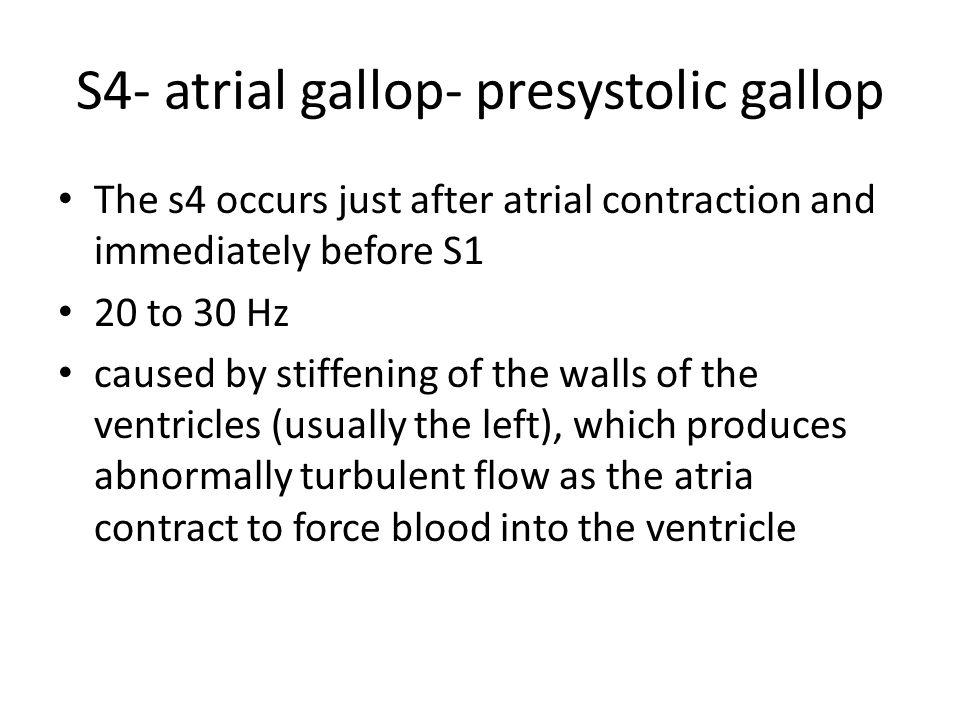 S4- atrial gallop- presystolic gallop