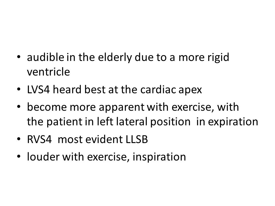 audible in the elderly due to a more rigid ventricle