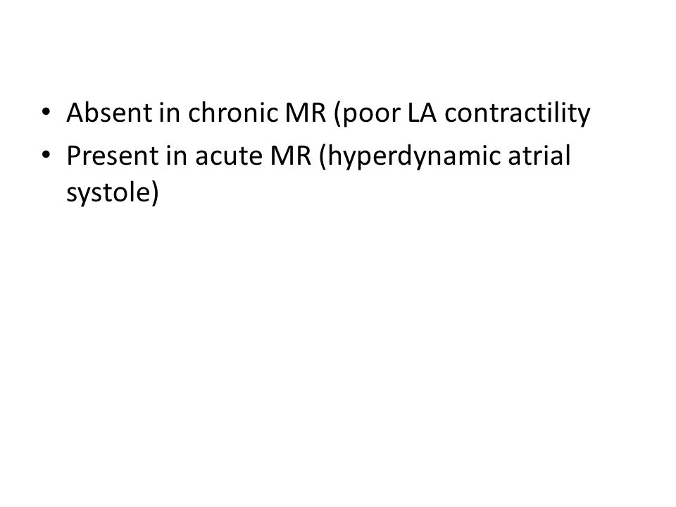 Absent in chronic MR (poor LA contractility