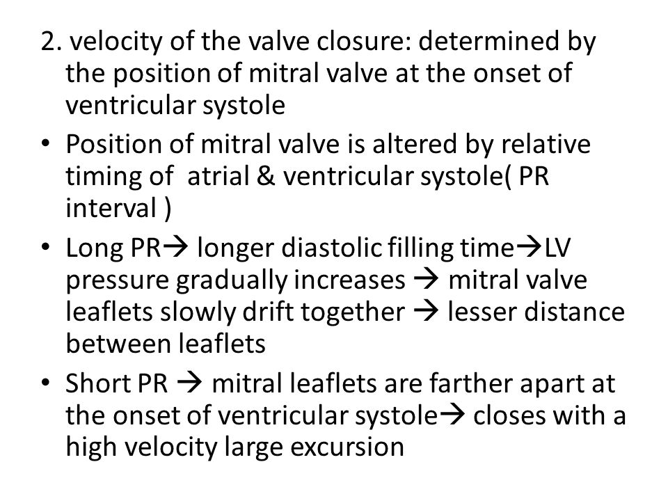2. velocity of the valve closure: determined by the position of mitral valve at the onset of ventricular systole