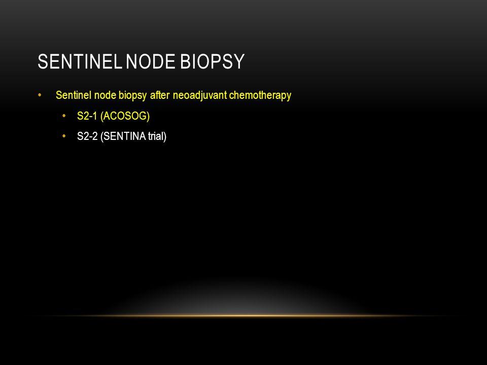 Sentinel Node biopsy Sentinel node biopsy after neoadjuvant chemotherapy. S2-1 (ACOSOG) S2-2 (SENTINA trial)