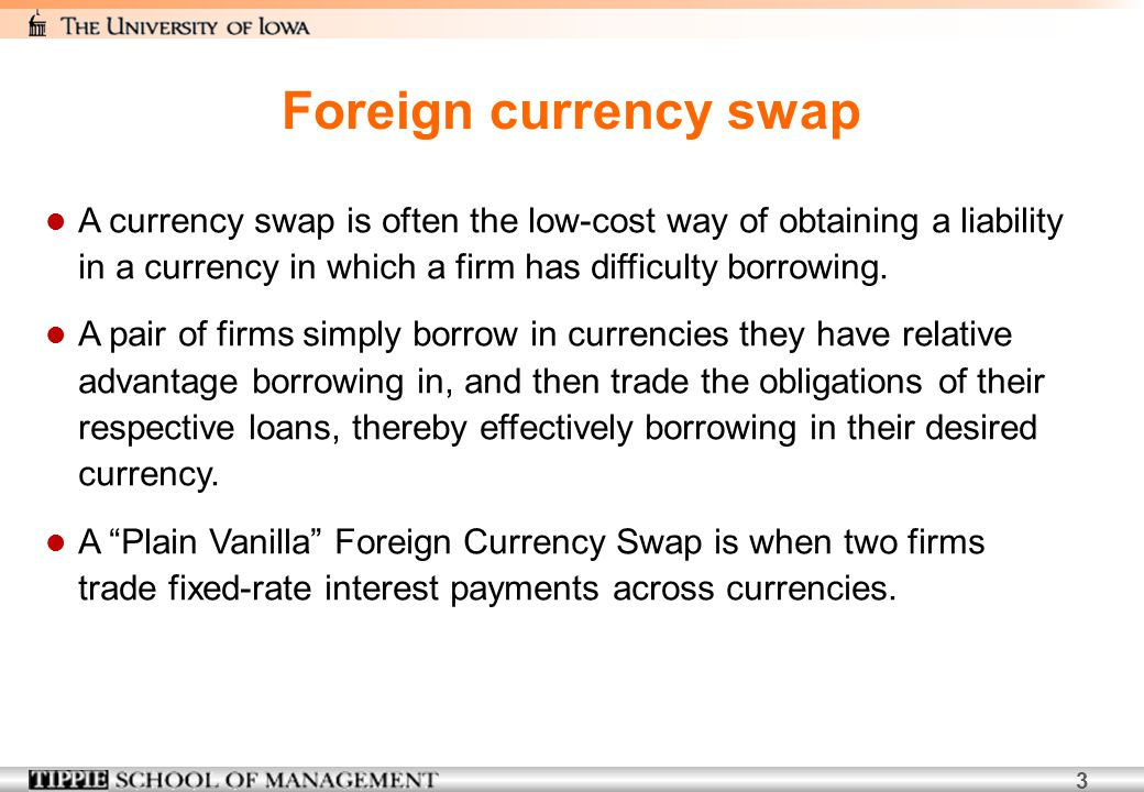 Foreign currency swap A currency swap is often the low-cost way of obtaining a liability in a currency in which a firm has difficulty borrowing.