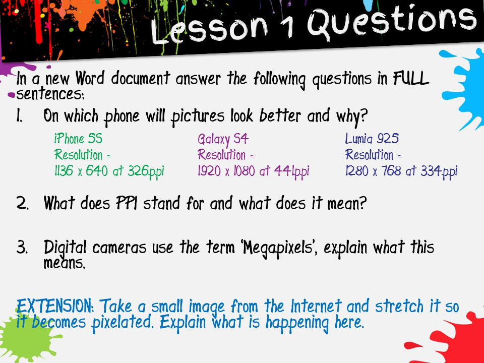 Lesson 1 Questions In a new Word document answer the following questions in FULL sentences: On which phone will pictures look better and why