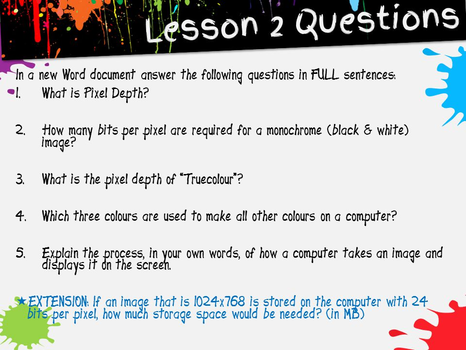 Lesson 2 Questions In a new Word document answer the following questions in FULL sentences: What is Pixel Depth