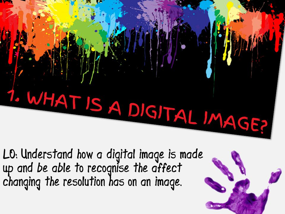 1. WHAT IS A DIGITAL IMAGE