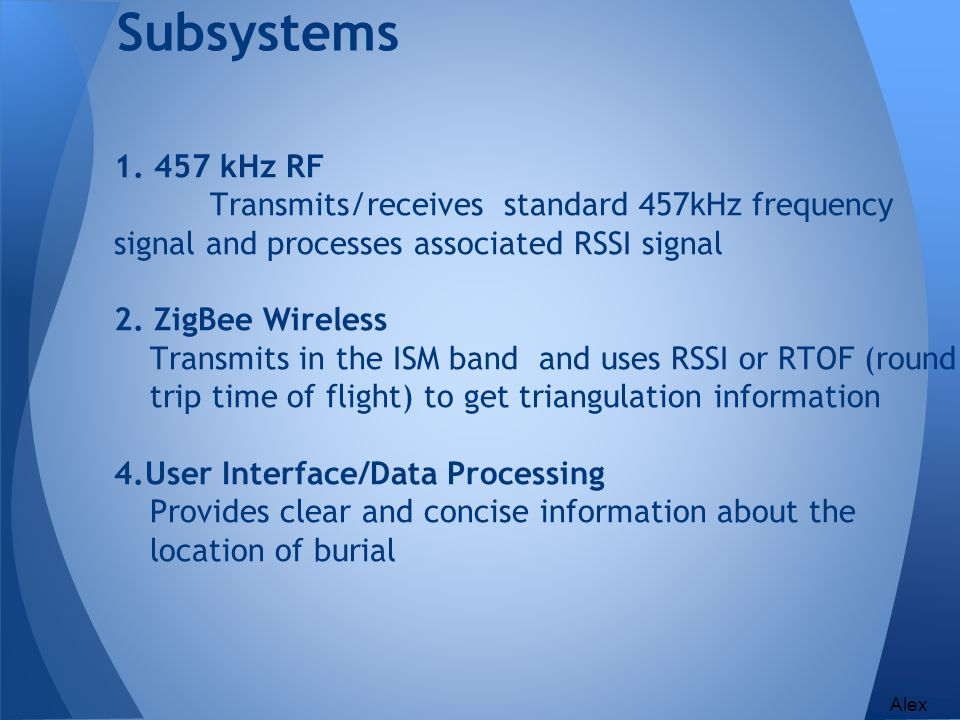 Subsystems 1. 457 kHz RF. Transmits/receives standard 457kHz frequency signal and processes associated RSSI signal.
