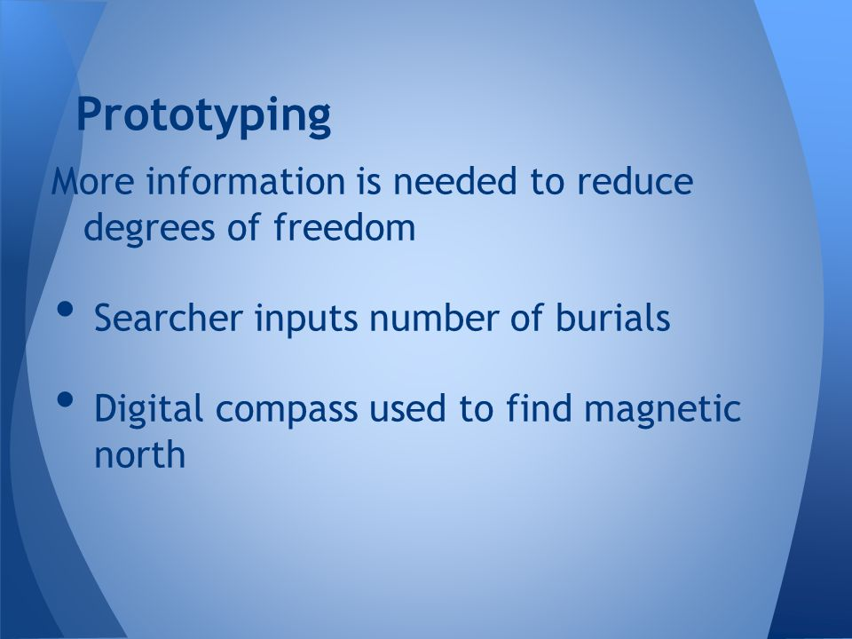 Prototyping More information is needed to reduce degrees of freedom