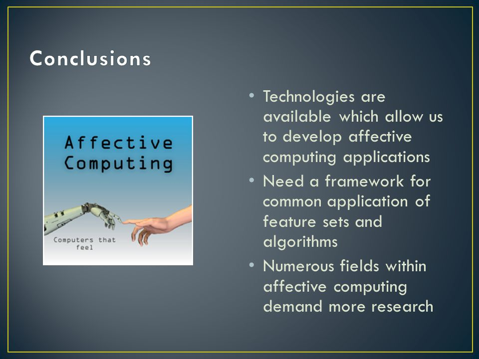 Conclusions Technologies are available which allow us to develop affective computing applications.
