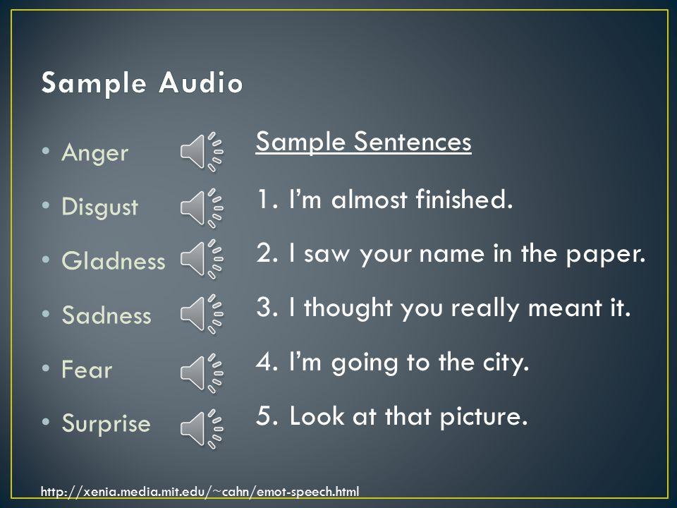 Sample Audio Sample Sentences I'm almost finished.