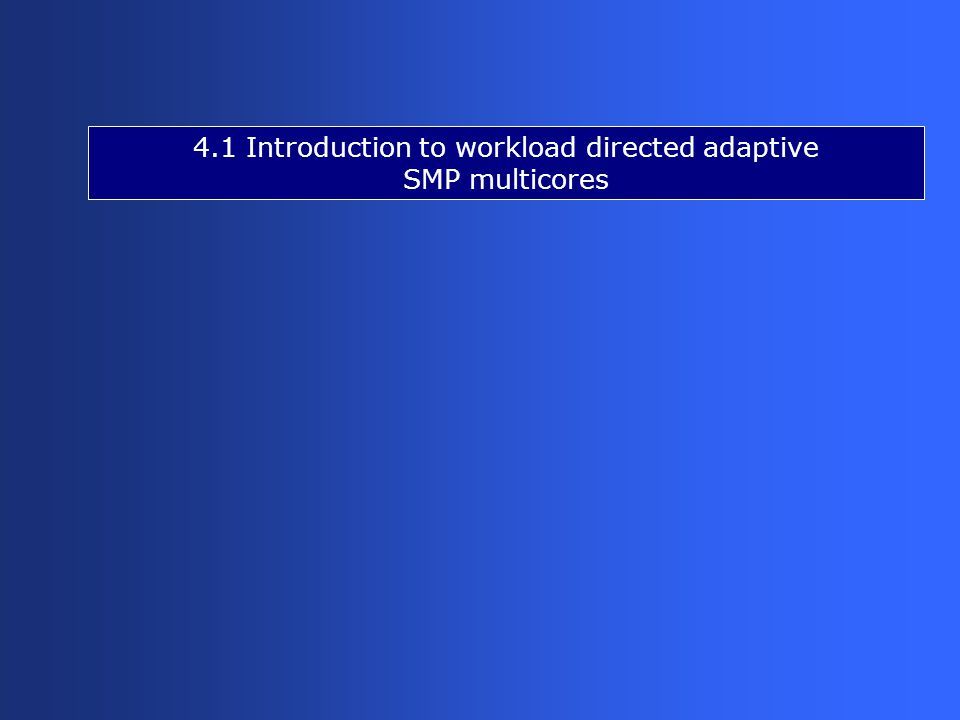 4.1 Introduction to workload directed adaptive