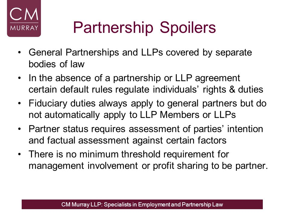 Partnership Spoilers General Partnerships and LLPs covered by separate bodies of law.