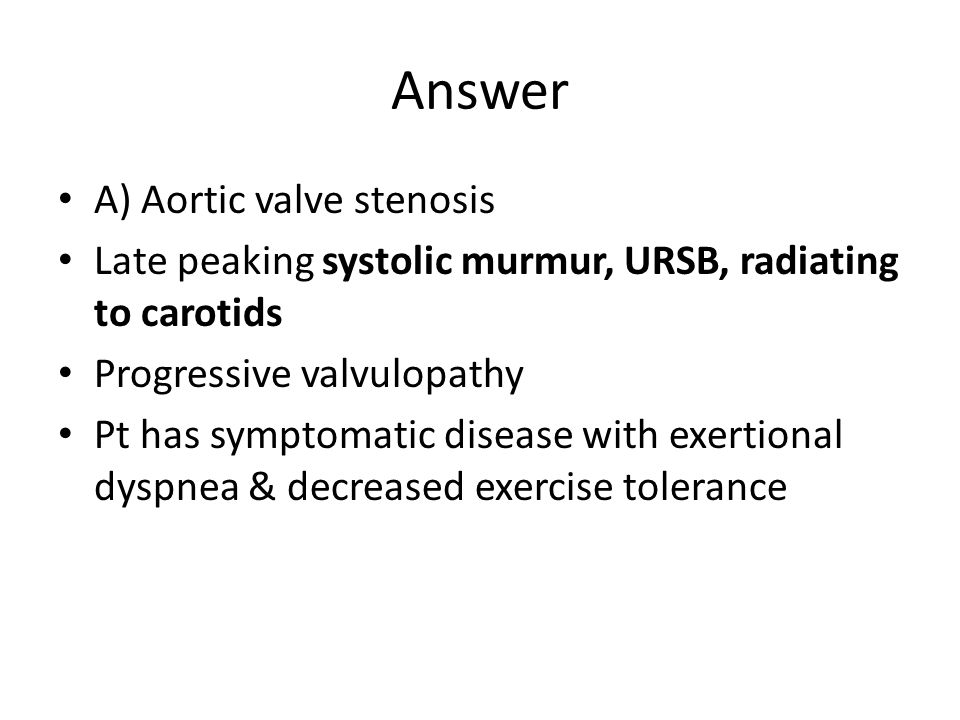 Answer A) Aortic valve stenosis