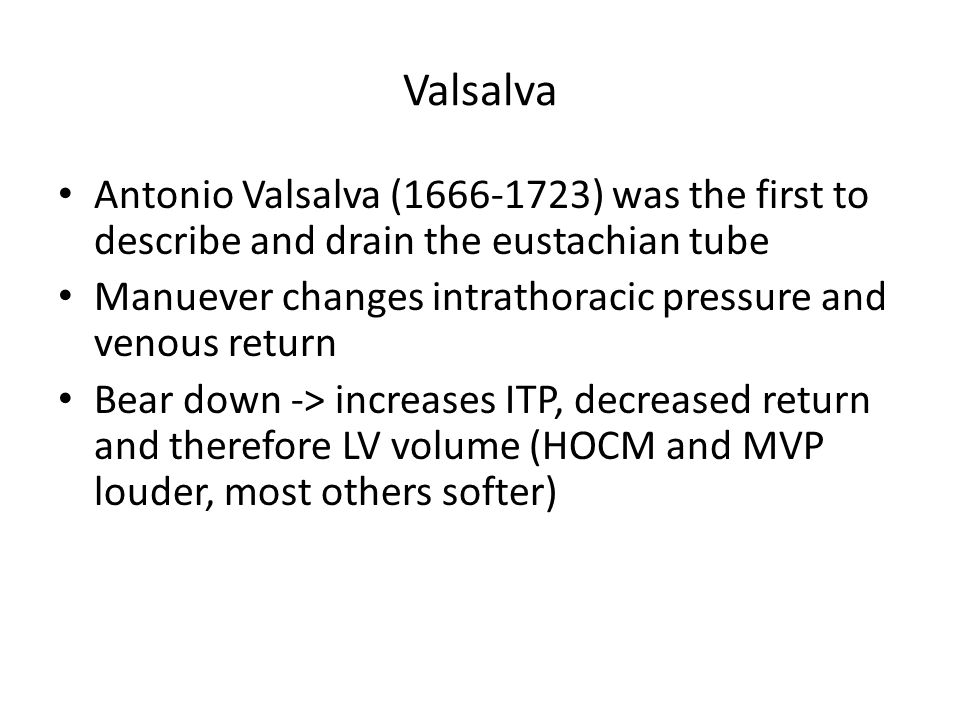 Valsalva Antonio Valsalva (1666-1723) was the first to describe and drain the eustachian tube.