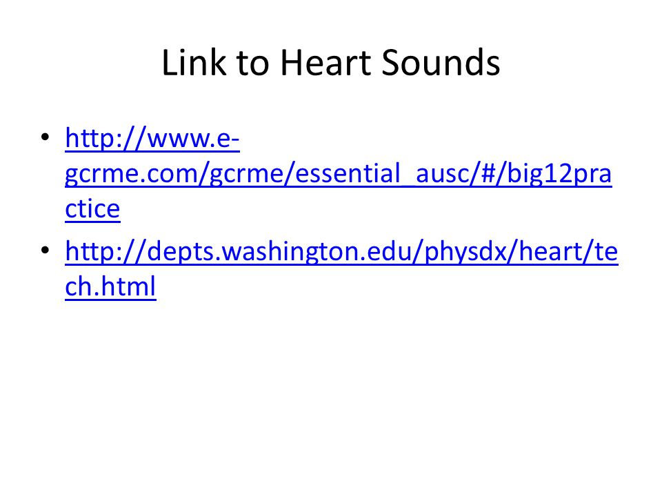 Link to Heart Sounds http://www.e-gcrme.com/gcrme/essential_ausc/#/big12practice.