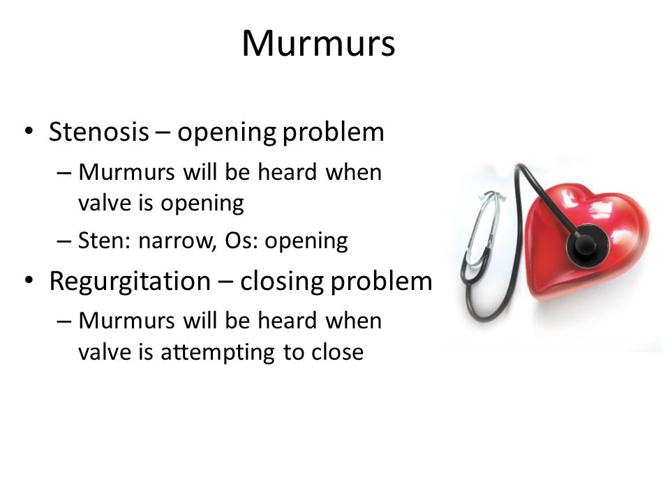 Murmurs Stenosis – opening problem Regurgitation – closing problem