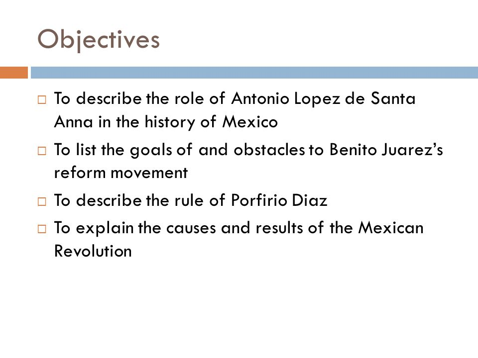 Objectives To describe the role of Antonio Lopez de Santa Anna in the history of Mexico.