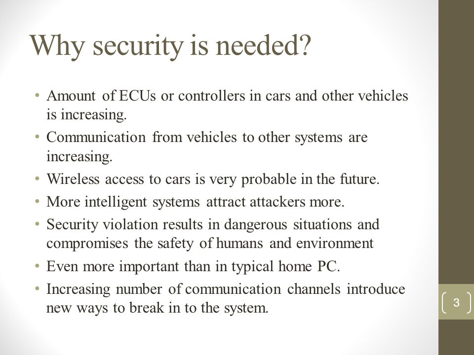 Why security is needed Amount of ECUs or controllers in cars and other vehicles is increasing.