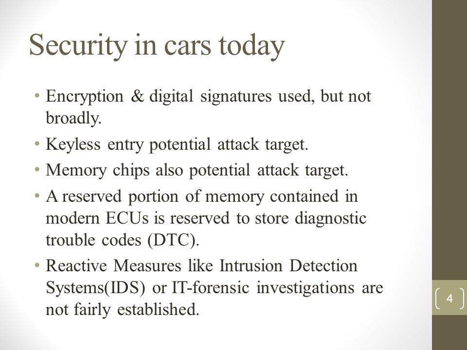 Security in cars today Encryption & digital signatures used, but not broadly. Keyless entry potential attack target.