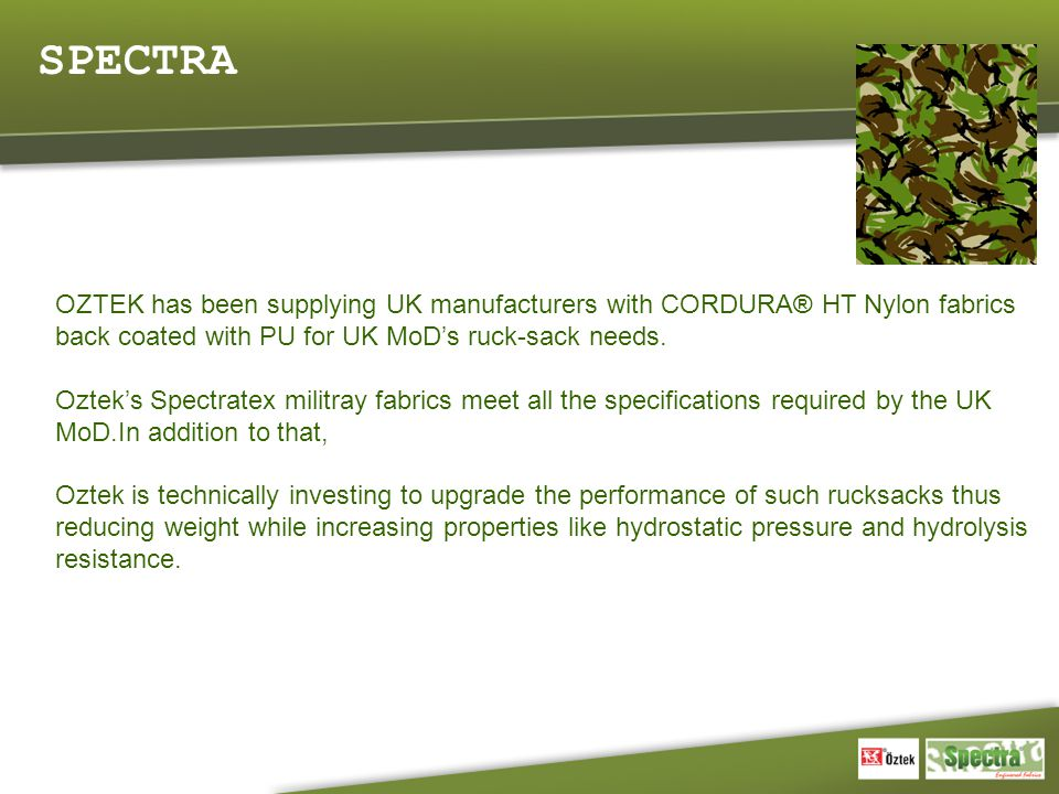SPECTRA OZTEK has been supplying UK manufacturers with CORDURA® HT Nylon fabrics back coated with PU for UK MoD's ruck-sack needs.