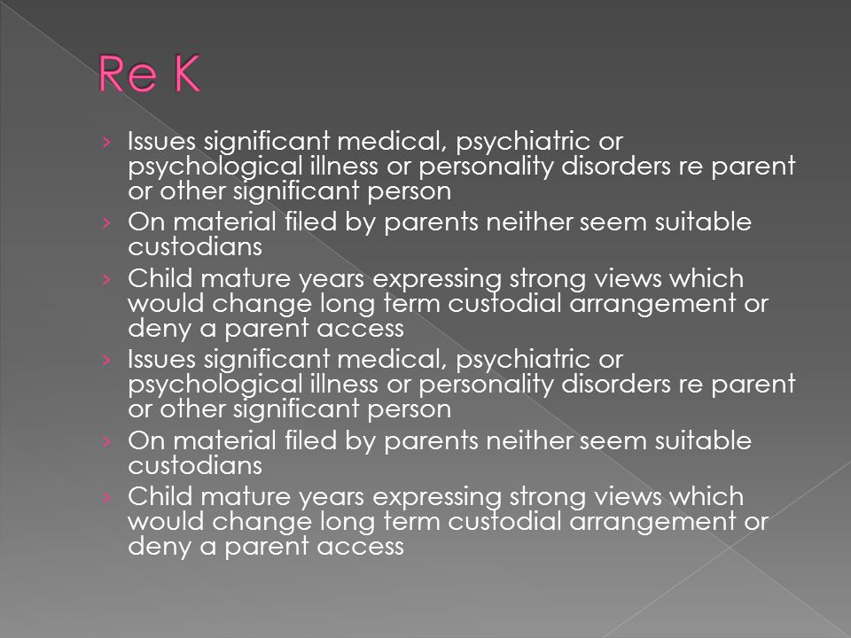 Re K Issues significant medical, psychiatric or psychological illness or personality disorders re parent or other significant person.