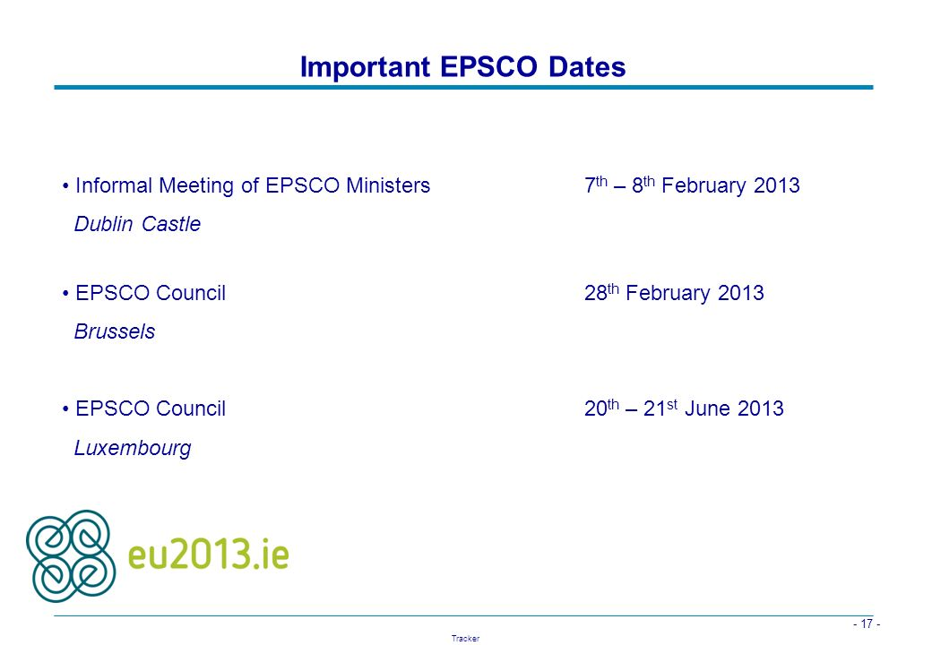 Important EPSCO Dates Informal Meeting of EPSCO Ministers 7th – 8th February 2013. Dublin Castle.
