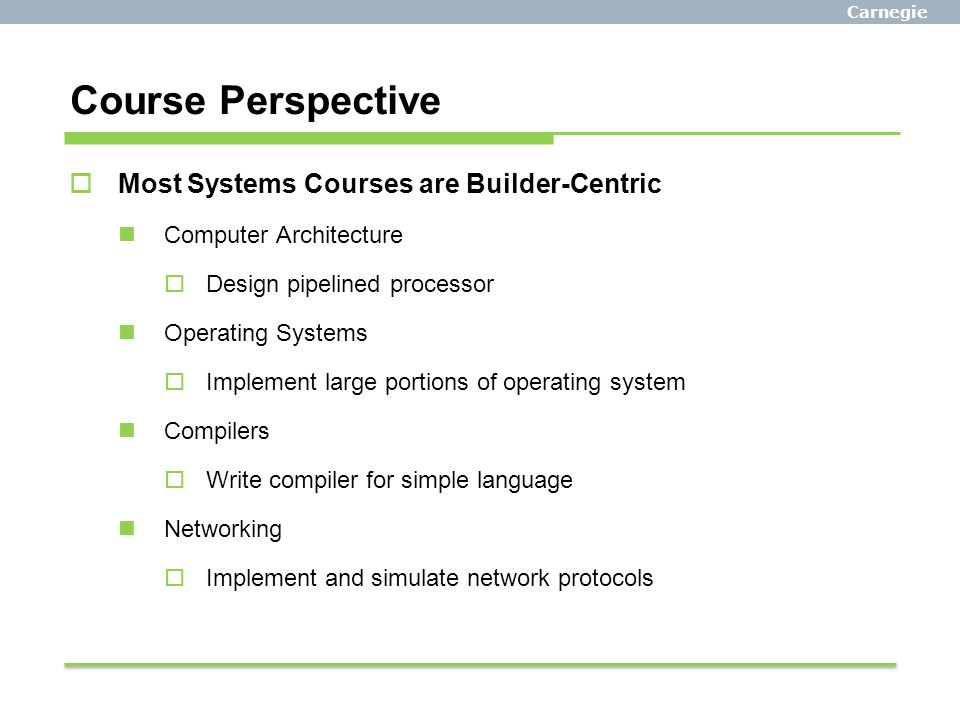 Course Perspective Most Systems Courses are Builder-Centric