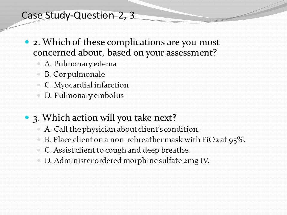 Case Study-Question 2, 3 2. Which of these complications are you most concerned about, based on your assessment