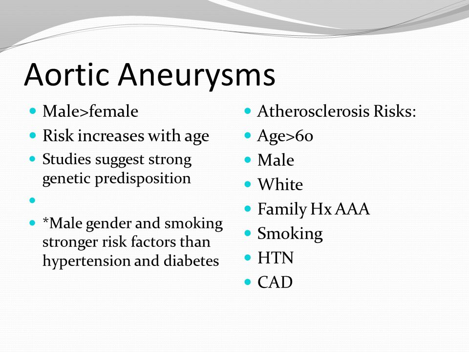 Aortic Aneurysms Male>female Risk increases with age