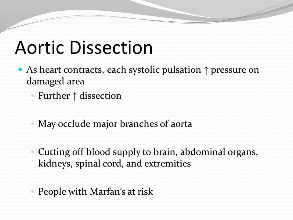 Aortic Dissection As heart contracts, each systolic pulsation ↑ pressure on damaged area. Further ↑ dissection.