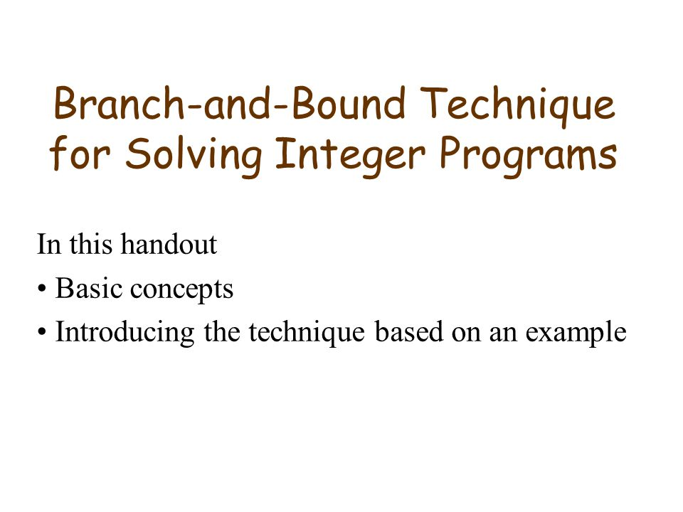 Branch-and-Bound Technique for Solving Integer Programs