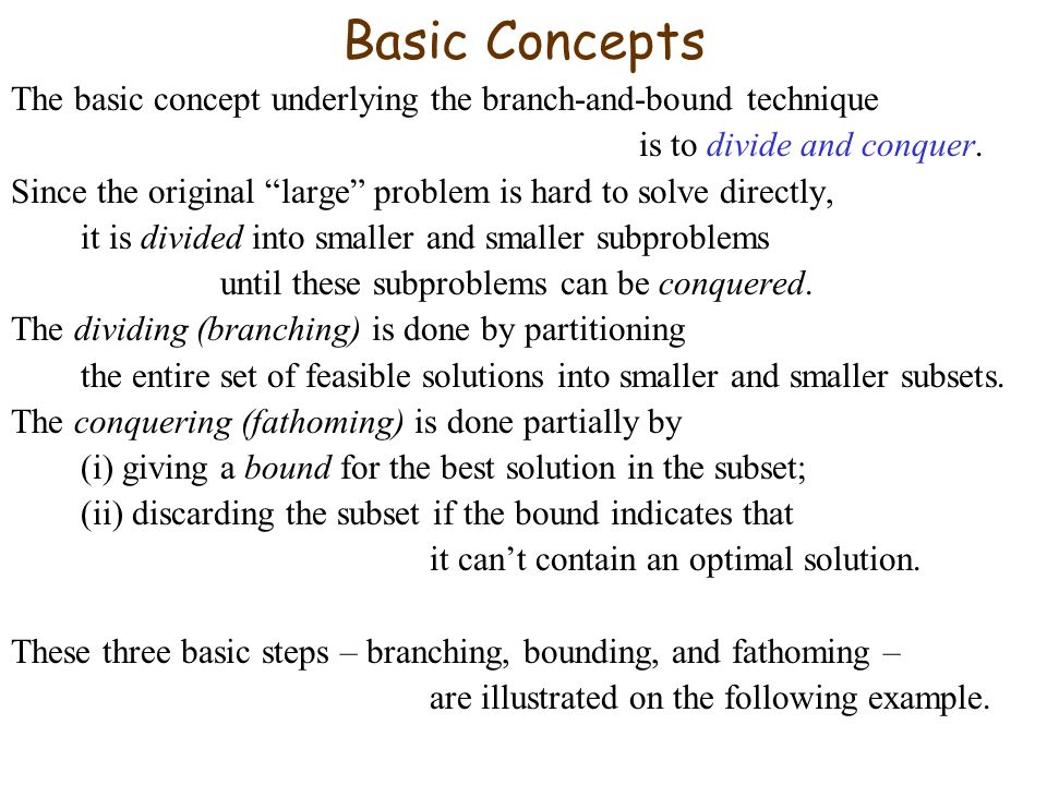 Basic Concepts The basic concept underlying the branch-and-bound technique. is to divide and conquer.