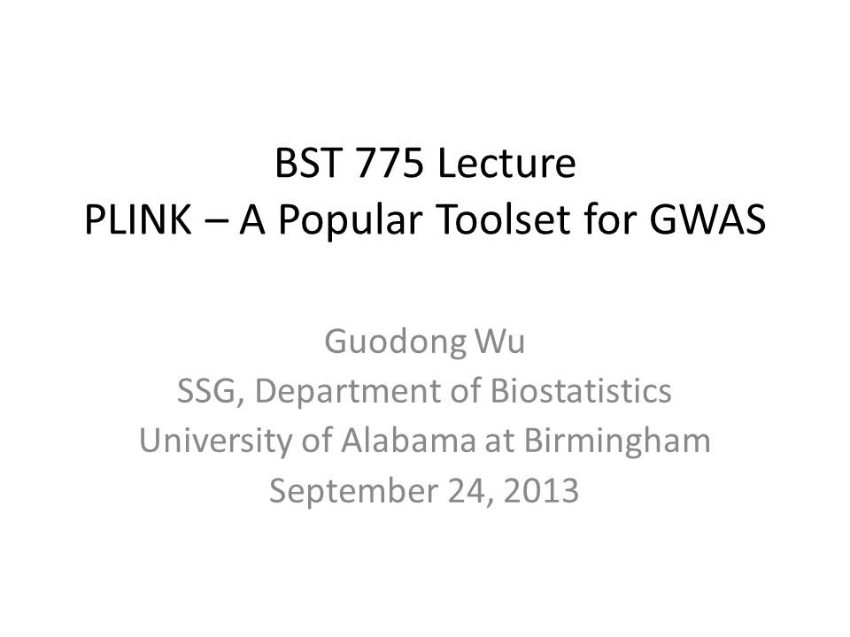 BST 775 Lecture PLINK – A Popular Toolset for GWAS