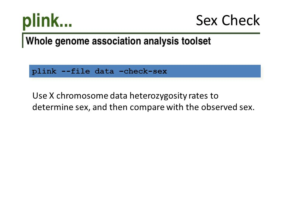 Sex Check plink --file data –check-sex.