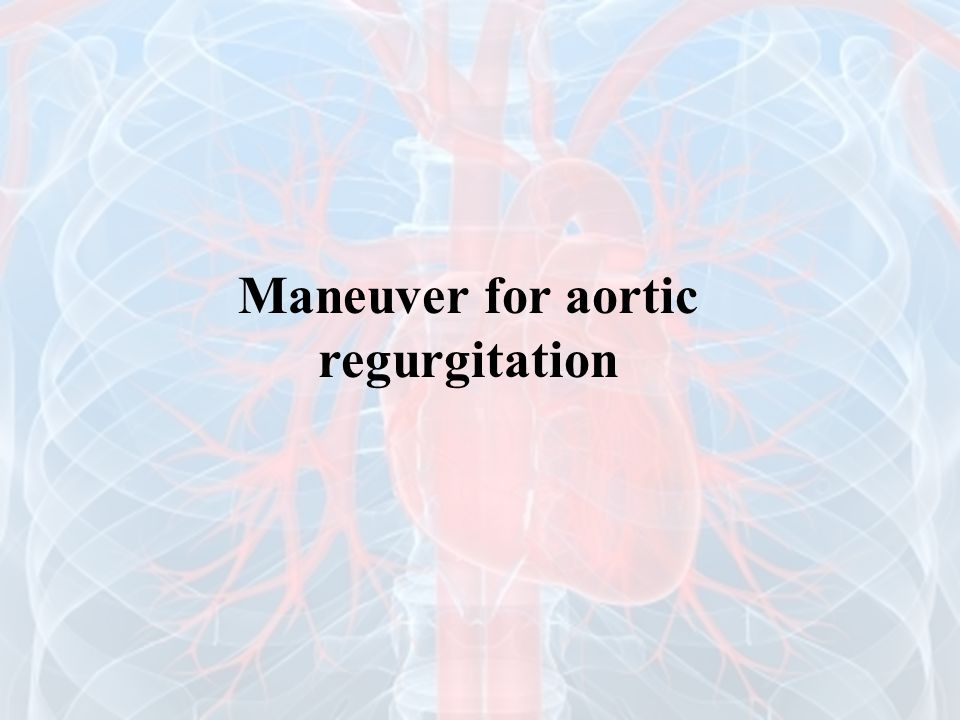 Maneuver for aortic regurgitation