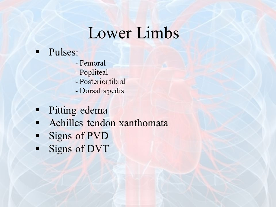 Lower Limbs Pulses: Pitting edema Achilles tendon xanthomata