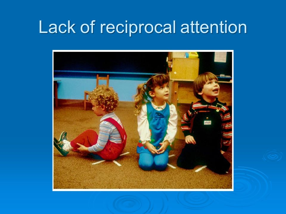 Lack of reciprocal attention