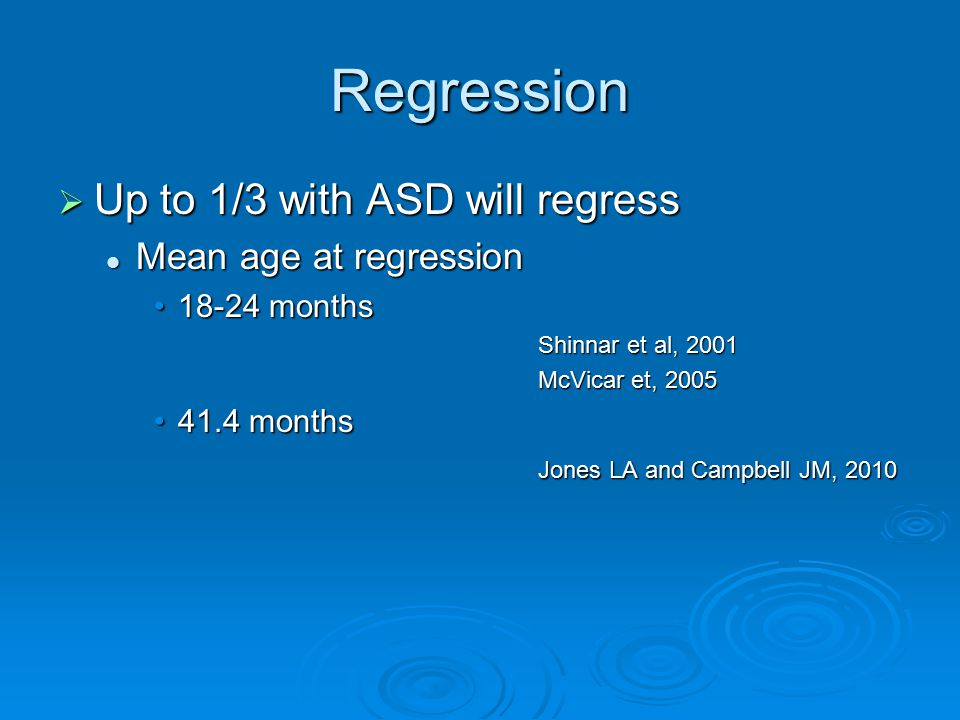 Regression Up to 1/3 with ASD will regress Mean age at regression