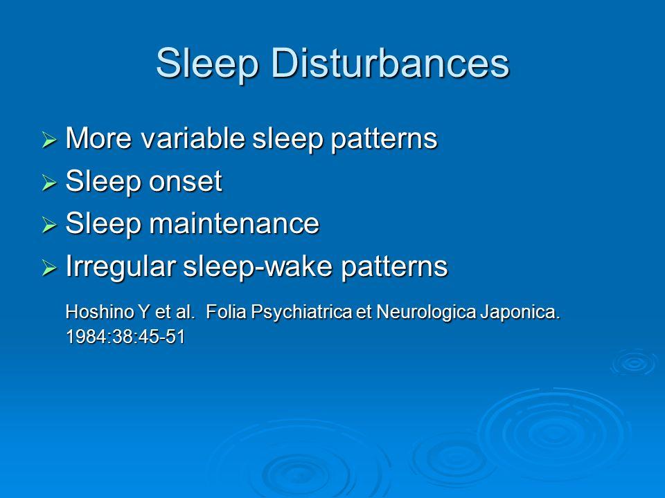 Sleep Disturbances More variable sleep patterns Sleep onset