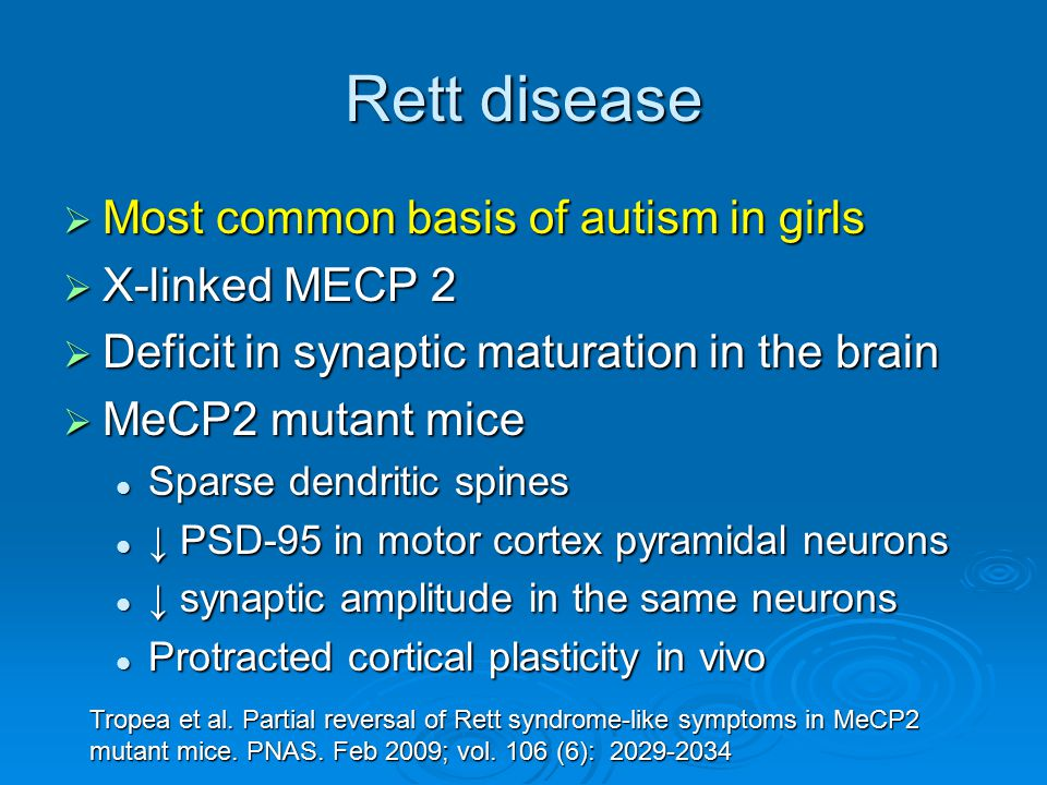 Rett disease Most common basis of autism in girls X-linked MECP 2