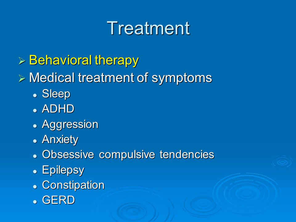 Treatment Behavioral therapy Medical treatment of symptoms Sleep ADHD