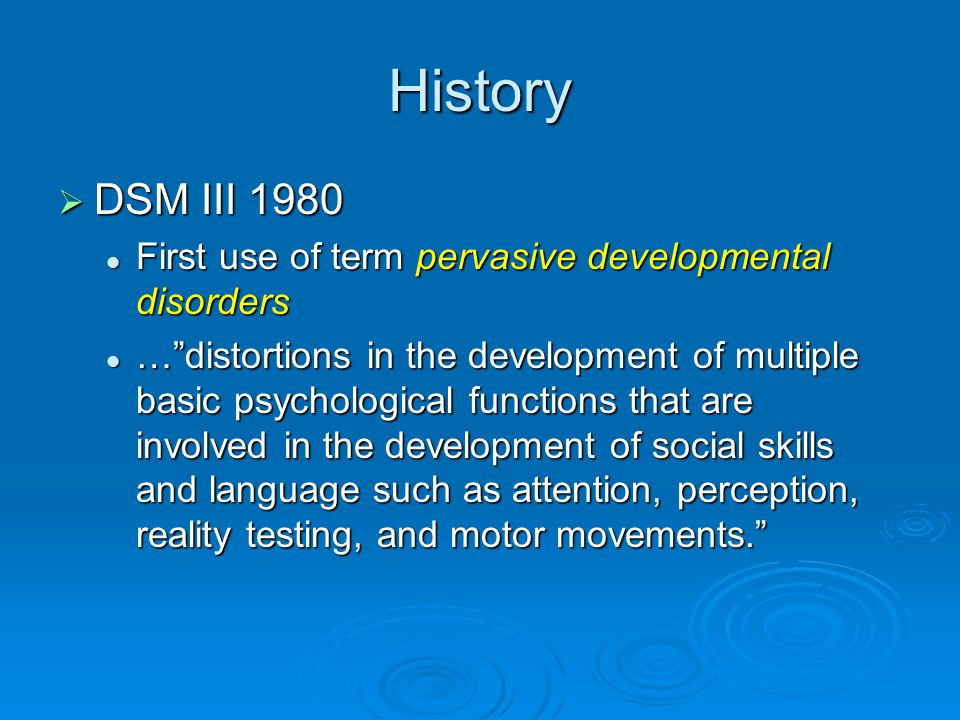 History DSM III 1980. First use of term pervasive developmental disorders.